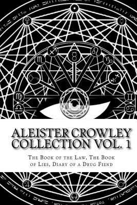 The Aleister Crowley Collection: The Book of the Law, The Book of Lies and Diary of a Drug Fiend - Crowley, Aleister