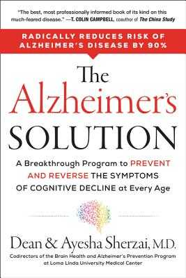 The Alzheimer's Solution: A Breakthrough Program to Prevent and Reverse the Symptoms of Cognitive Decline at Every Age - Sherzai, Dean, and Sherzai, Ayesha