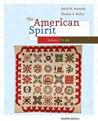 The American Spirit: United States History as Seen by Contemporaries, Volume I - Kennedy, David M, and Bailey, Thomas