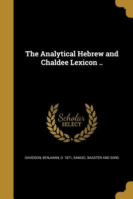 The Analytical Hebrew and Chaldee Lexicon .. - Davidson, Benjamin D 1871 (Creator), and Samuel Bagster and Sons (Creator)