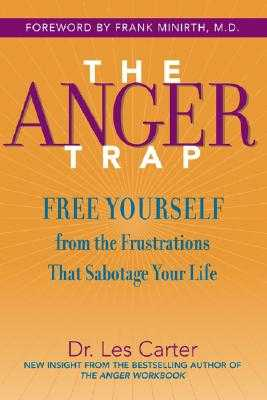 The Anger Trap: Free Yourself from the Frustrations That Sabotage Your Life - Carter, Les, Dr., Ph.D., and Minirth, Frank, Dr., MD (Foreword by)