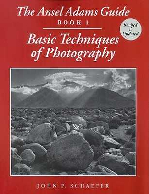 The Ansel Adams Guide: Basic Techniques of Photography - Book 1 - Shaefer, John P, and Schaefer, John Paul, and Adams, Ansel