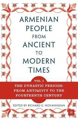 The Armenian People from Ancient to Modern Times: Volume I: The Dynastic Periods: From Antiquity to the Fourteenth Century - Hovannisian, Richard G
