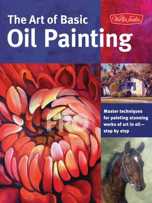 The Art of Basic Oil Painting (Collector's Series): Master Techniques for Painting Stunning Works of Art in Oil-Step by Step - Baldwin, Marcia, and Sulkowski, James, and Gray, Lorraine