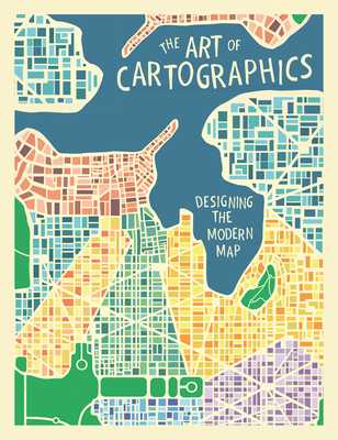 The Art of Cartographics: Designing the Modern Map - Desclaux-Salachas, Jasmine (Introduction by)