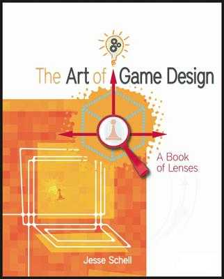 The Art of Game Design: A Book of Lenses - Schell, Jesse