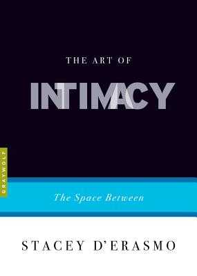 The Art of Intimacy: The Space Between - D'Erasmo, Stacey