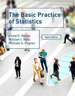 The Basic Practice of Statistics - Moore, David S., and Notz, William I., and Fligner, Michael A.