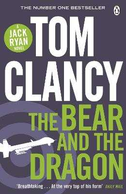 The Bear and the Dragon: INSPIRATION FOR THE THRILLING AMAZON PRIME SERIES JACK RYAN - Clancy, Tom
