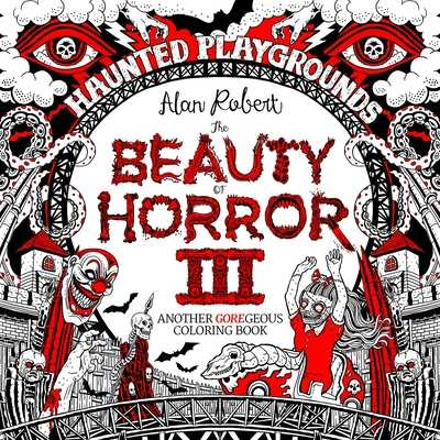The Beauty of Horror 3: Haunted Playgrounds Coloring Book - Robert, Alan