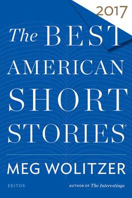 The Best American Short Stories 2017 - Wolitzer, Meg (Editor), and Pitlor, Heidi (Editor)