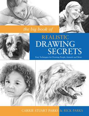 The Big Book of Realistic Drawing Secrets: Easy Techniques for Drawing People, Animals and More - Parks, Carrie Stuart, and Parks, Rick