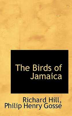 The Birds of Jamaica - Hill, Richard, and Gosse, Philip Henry