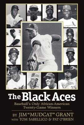 The Black Aces: Baseball's Only African-American Twenty-Game Winners - Grant, Jim Mudcat