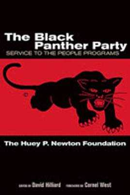 The Black Panther Party: Service to the People Programs - Huey P Newton Foundation, and Hilliard, David (Editor), and West, Cornel, Professor (Foreword by)