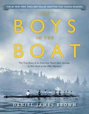 The Boys in the Boat (Young Readers Adaptation): The True Story of an American Team's Epic Journey to Win Gold at the 1936 Olympics - Brown, Daniel James