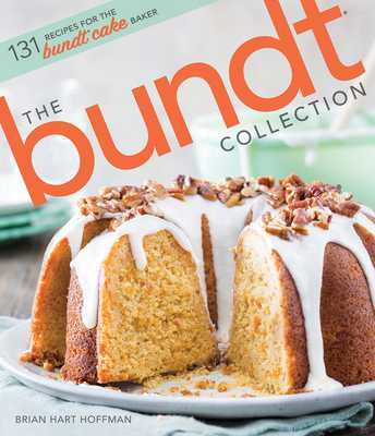 The Bundt Collection: Over 128 Recipes for the Bundt Cake Enthusiast - Hoffman, Brian Hart