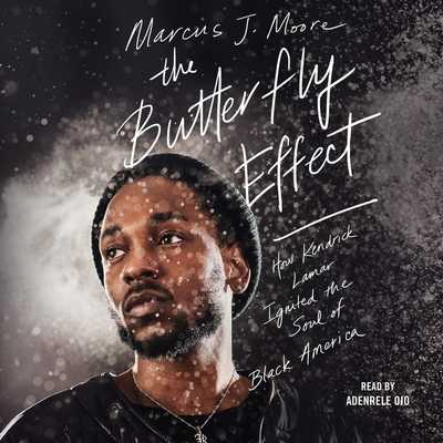 The Butterfly Effect: How Kendrick Lamar Ignited the Soul of Black America - Ojo, Adenrele (Read by), and Moore, Marcus J