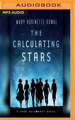 The Calculating Stars: A Lady Astronaut Novel - Kowal, Mary Robinette (Read by)