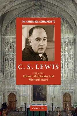 The Cambridge Companion to C. S. Lewis - MacSwain, Robert (Editor), and Ward, Michael (Editor)