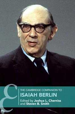 The Cambridge Companion to Isaiah Berlin - Cherniss, Joshua L (Editor), and Smith, Steven B (Editor)
