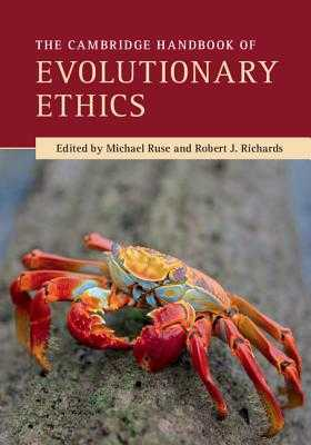 The Cambridge Handbook of Evolutionary Ethics - Ruse, Michael (Editor), and Richards, Robert J (Editor)