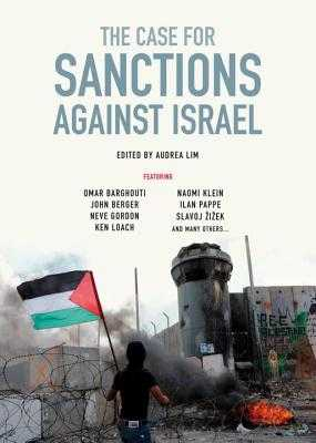 The Case for Sanctions Against Israel - Barghouti, Omar (Contributions by), and Klein, Naomi (Contributions by), and Pappe, Ilan (Contributions by)