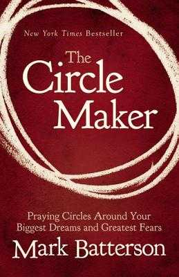 The Circle Maker Video Study: Praying Circles Around Your Biggest Dreams and Greatest Fears - Batterson, Mark