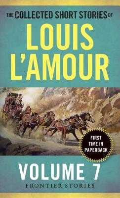 The Collected Short Stories of Louis l'Amour, Volume 7: Frontier Stories - L'Amour, Louis