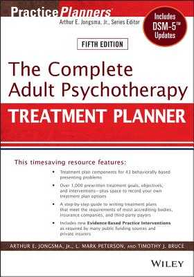 The Complete Adult Psychotherapy Treatment Planner: Includes DSM-5 Updates - Jongsma, Arthur E., Jr., and Peterson, L. Mark, and Bruce, Timothy J.