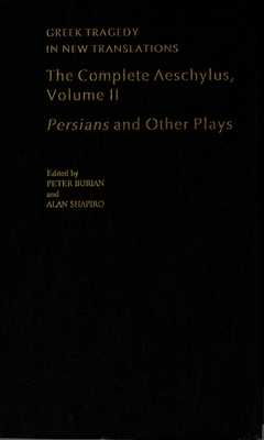 The Complete Aeschylus: Volume II: Persians and Other Plays - Burian, Peter, and Shapiro, Alan