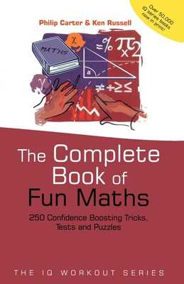 The Complete Book of Fun Maths: 250 Confidence-Boosting Tricks, Tests and Puzzles - Carter, Philip, and Russell, Ken