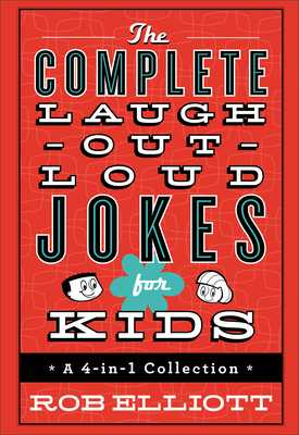 The Complete Laugh-Out-Loud Jokes for Kids: A 4-In-1 Collection - Elliott, Rob