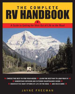 The Complete RV Handbook: A Guide to Getting the Most Out of Life on the Road - Freeman, Jayne