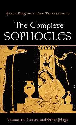 The Complete Sophocles: Volume II: Electra and Other Plays - Burian, Peter (Editor), and Shapiro, Alan (Editor)