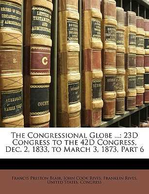 The Congressional Globe ...: 23d Congress to the 42d Congress, Dec. 2, 1833, to March 3, 1873, Part 6 - Blair, Francis Preston