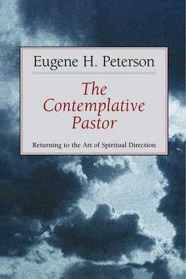 The Contemplative Pastor: Returning to the Art of Spiritual Direction - Peterson, Eugene H