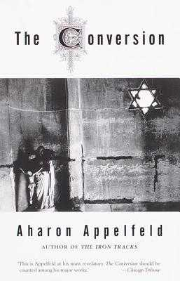 The Conversion - Appelfeld, Aharon