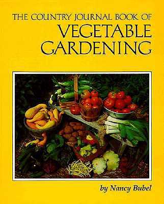 The Country Journal Book of Vegetable Gardening - Bubel, Nancy