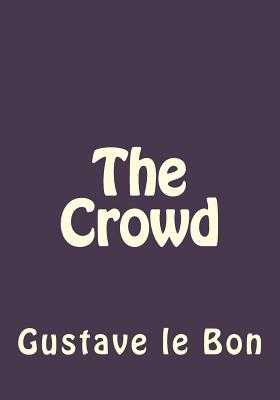 The Crowd - Le Bon, Gustave, and Gouveia, Andrea (Translated by)