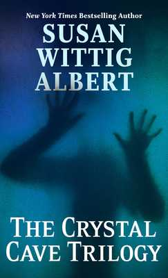 The Crystal Cave Trilogy - Albert, Susan Wittig