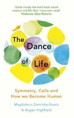 The Dance of Life: Symmetry, Cells and How We Become Human - Zernicka-Goetz, Magdalena, and Highfield, Roger