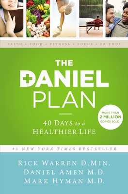 The Daniel Plan: 40 Days to a Healthier Life - Warren, Rick, D.Min., and Amen, Daniel, Dr., and Hyman, Mark, MD