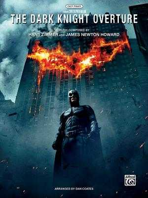 The Dark Knight Overture: Easy Piano, Sheet - Zimmer, Hans (Composer), and Howard, James Newton (Composer), and Coates, Dan (Composer)