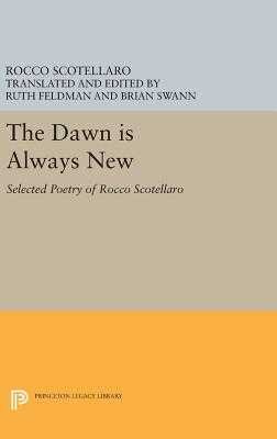 The Dawn Is Always New: Selected Poetry of Rocco Scotellaro - Scotellaro, Rocco, and Feldman, Ruth (Editor), and Swann, Brian (Translated by)
