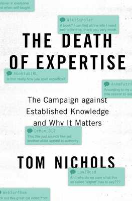 The Death of Expertise: The Campaign Against Established Knowledge and Why It Matters - Nichols, Tom