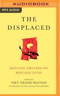 The Displaced: Refugee Writers on Refugee Lives - Nguyen (Editor), Viet Thanh, and Jung, Greta (Read by), and Pabon, Timothy Andr (Read by)