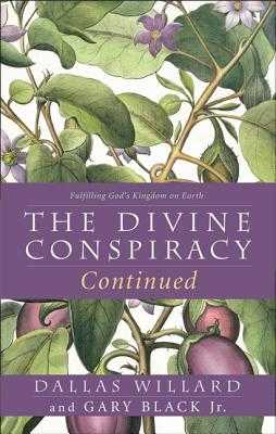 The Divine Conspiracy Continued: Fulfilling God's Kingdom on Earth - Willard, Dallas, Professor, and Black, Gary