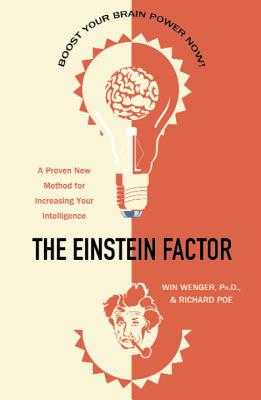The Einstein Factor: A Proven New Method for Increasing Your Intelligence - Wenger, Win, Dr., and Poe, Richard
