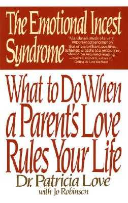 The Emotional Incest Syndrome: What to Do When a Parent's Love Rules Your Life - Love, Patricia, Dr., Ed.D., and Robinson, Jo (Contributions by)